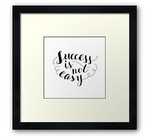 Inspirational quote 'Success is not easy' Framed Print