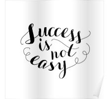 Inspirational quote 'Success is not easy' Poster