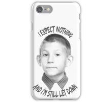 I expect nothing iPhone Case/Skin