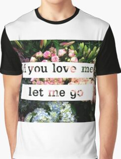 If You Love Me Let Me Go Graphic T-Shirt