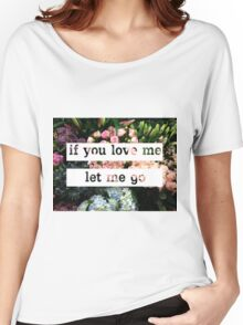 If You Love Me Let Me Go Women's Relaxed Fit T-Shirt