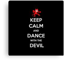 KEEP CALM and Dance with the Devil (black) Canvas Print