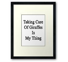 Taking Care Of Giraffes Is My Thing  Framed Print