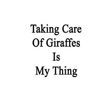 Taking Care Of Giraffes Is My Thing  by supernova23