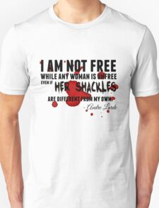 I am not free while any woman is unfree T-Shirt