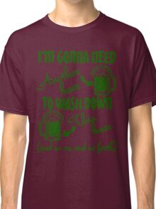 St Patricks Day Beer Drinking Humor Classic T-Shirt