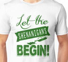 Let The St Paddys Day Shenanigans BEGIN Unisex T-Shirt