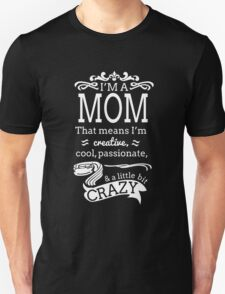 i'm a mom that means i'm creative cool passionate and little bit crazy T-Shirt