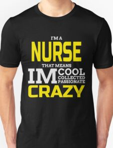 i'm a nurse that means im cool collected passionate crazy T-Shirt