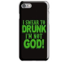 I Swear To Drunk I'm Not God iPhone Case/Skin