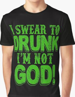 I Swear To Drunk I'm Not God Graphic T-Shirt