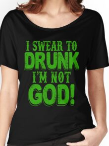 I Swear To Drunk I'm Not God Women's Relaxed Fit T-Shirt