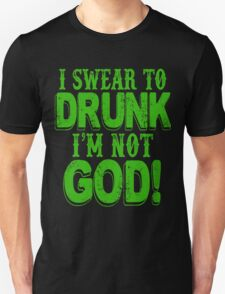 I Swear To Drunk I'm Not God Unisex T-Shirt