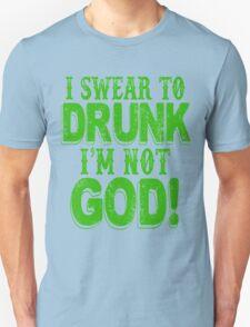 I Swear To Drunk I'm Not God Unisex T-Shirt