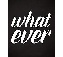 Whatever Funny Quote Photographic Print