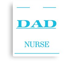 I'M A PROUD DAD OF FREAKING AWESOME NURSE  Canvas Print