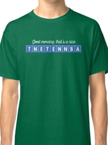 Good morning, that's a nice tnetennba. Classic T-Shirt