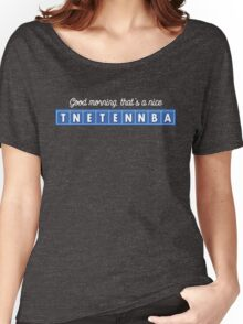 Good morning, that's a nice tnetennba. Women's Relaxed Fit T-Shirt