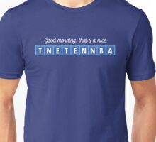 Good morning, that's a nice tnetennba. Unisex T-Shirt