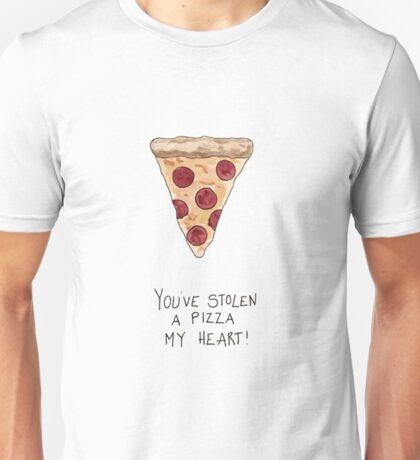 You've Stolen A Pizza My Heart! Unisex T-Shirt