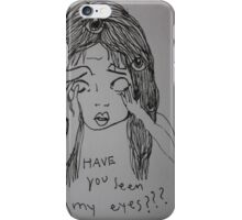Have you seen my eyes? iPhone Case/Skin