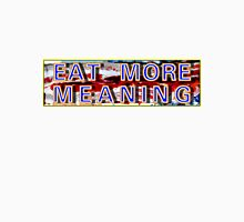 Eat More Meaning Unisex T-Shirt