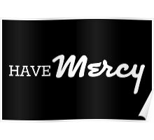 Have Mercy in white Poster