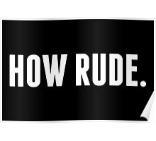 How Rude. in white Poster