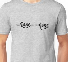 Pin A Rose On Your Nose Unisex T-Shirt