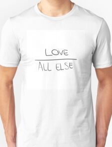 Love above all else T-Shirt