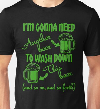 I'm Going To Need Another Beer St Paddys Unisex T-Shirt