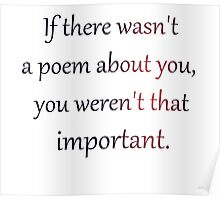 If there wasn't a poem about you, you weren't that important. Poster
