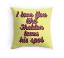 i love you like Sheldon loves his spot Throw Pillow