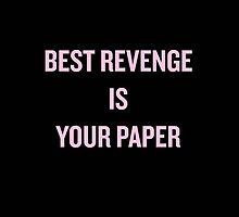 Best Revenge is Your Paper by sergiovarela