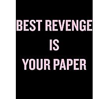 Best Revenge is Your Paper Photographic Print