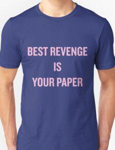 Best Revenge is Your Paper Unisex T-Shirt