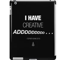 I have creative ADDDDdddddddd. . . .  iPad Case/Skin