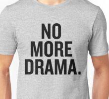No more drama. Unisex T-Shirt
