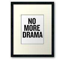 No more drama  Framed Print