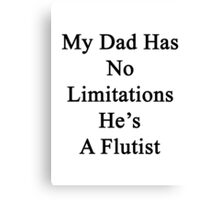 My Dad Has No Limitations He's A Flutist  Canvas Print