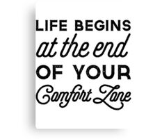 Life begins at the end of your comfort zone Canvas Print