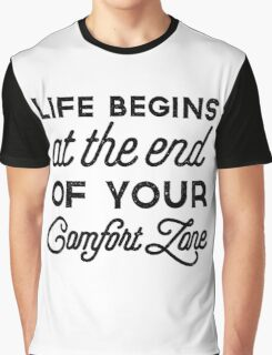 Life begins at the end of your comfort zone Graphic T-Shirt