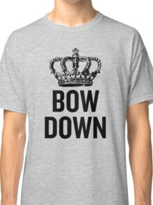 Bow Down Classic T-Shirt