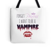 Forget Princess, I want to be a Vampire!  Tote Bag