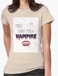 Forget Princess, I want to be a Vampire!  T-Shirt
