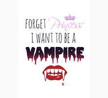 Forget Princess, I want to be a Vampire!  Womens Fitted T-Shirt