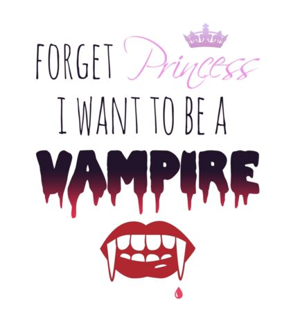 Forget Princess, I want to be a Vampire!  Sticker