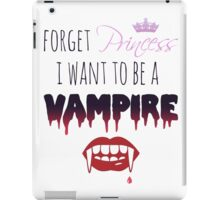 Forget Princess, I want to be a Vampire!  iPad Case/Skin