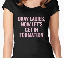 Okay Ladies, Now Let's Get In Formation. Women's Fitted Scoop T-Shirt
