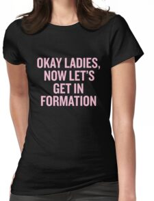 Okay Ladies, Now Let's Get In Formation. Womens Fitted T-Shirt